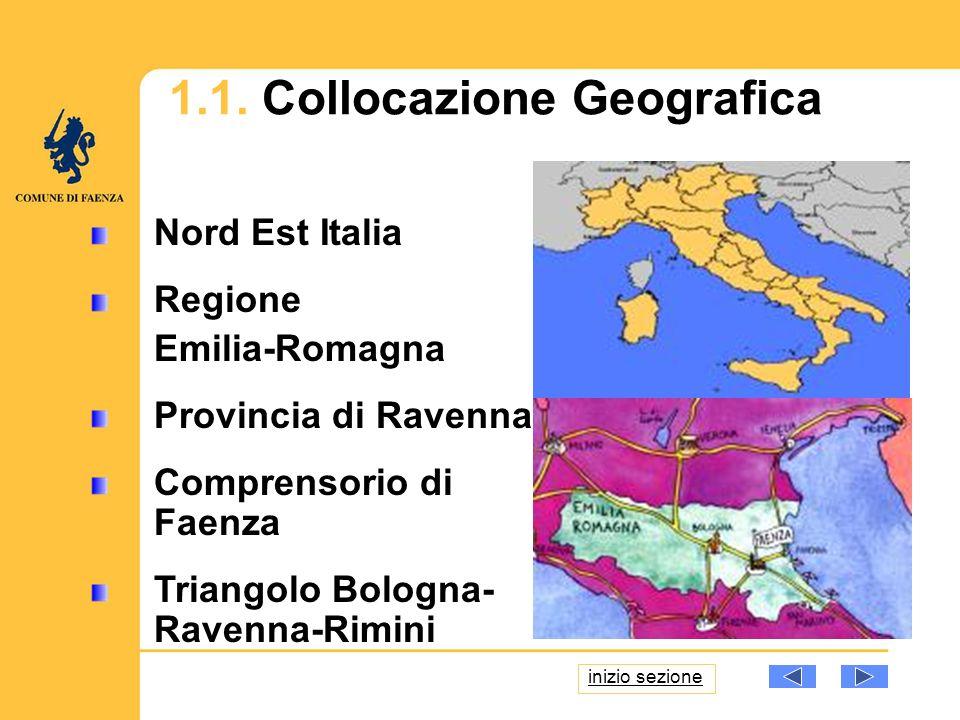 1.1. Collocazione Geografica Nord Est Italia Regione Emilia-Romagna Provincia di Ravenna Comprensorio di Faenza Triangolo Bologna- Ravenna-Rimini iniz