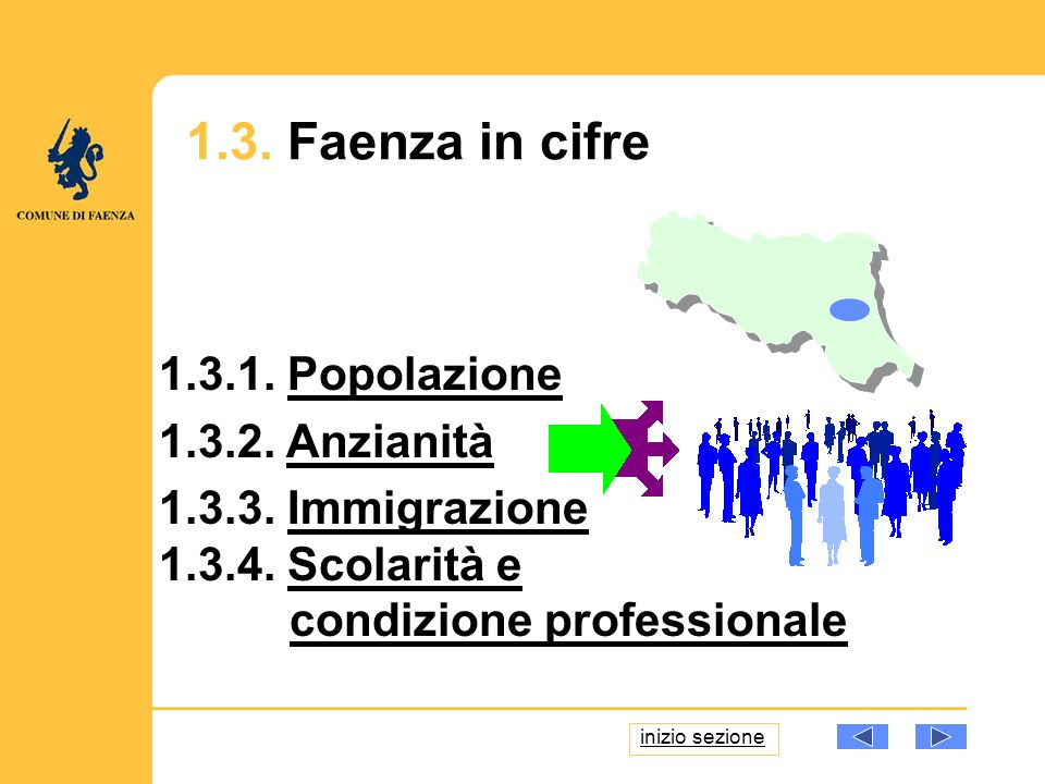 1.3. Faenza in cifre 1.3.1. PopolazionePopolazione 1.3.2. AnzianitàAnzianità 1.3.3. ImmigrazioneImmigrazione 1.3.4. Scolarità eScolarità e condizione