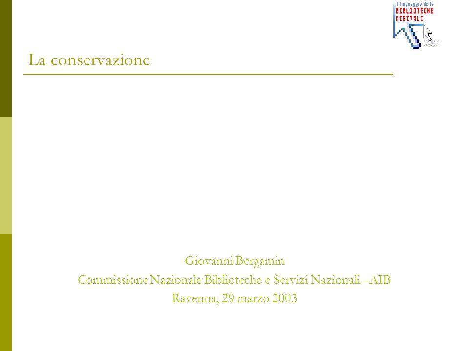 La conservazione Giovanni Bergamin Commissione Nazionale Biblioteche e Servizi Nazionali –AIB Ravenna, 29 marzo 2003