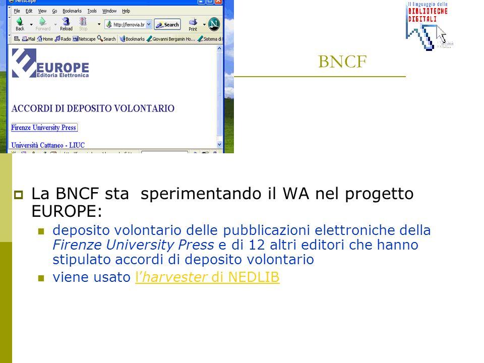 BNCF La BNCF sta sperimentando il WA nel progetto EUROPE: deposito volontario delle pubblicazioni elettroniche della Firenze University Press e di 12 altri editori che hanno stipulato accordi di deposito volontario viene usato lharvester di NEDLIBlharvester di NEDLIB