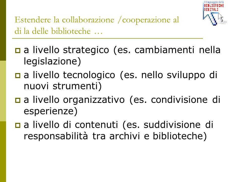 Estendere la collaborazione /cooperazione al di la delle biblioteche … a livello strategico (es.