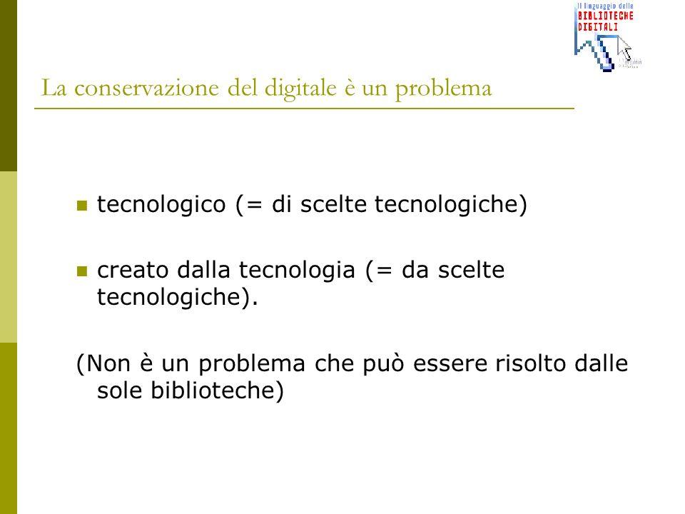 La conservazione del digitale è un problema tecnologico (= di scelte tecnologiche) creato dalla tecnologia (= da scelte tecnologiche).