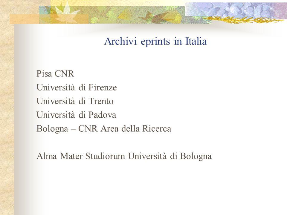 Archivi eprints in Italia Pisa CNR Università di Firenze Università di Trento Università di Padova Bologna – CNR Area della Ricerca Alma Mater Studiorum Università di Bologna