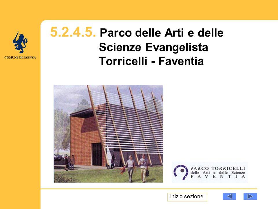 5.2.4.5. Parco delle Arti e delle Scienze Evangelista Torricelli - Faventia inizio sezione