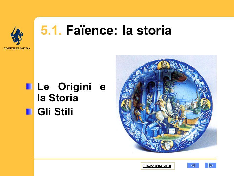 Le Origini e la Storia Gli Stili inizio sezione 5.1. Faïence: la storia