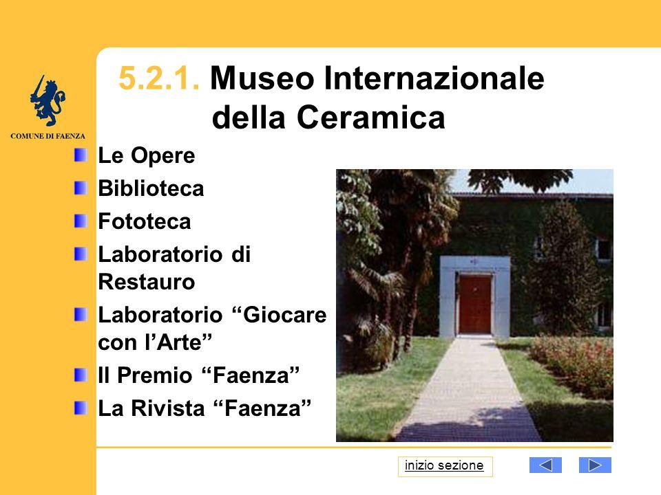 Le Opere Biblioteca Fototeca Laboratorio di Restauro Laboratorio Giocare con lArte Il Premio Faenza La Rivista Faenza inizio sezione 5.2.1. Museo Inte