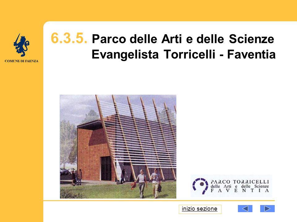 6.3.5. Parco delle Arti e delle Scienze Evangelista Torricelli - Faventia inizio sezione