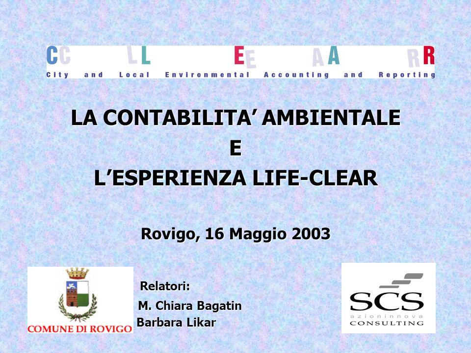 LA CONTABILITA AMBIENTALE E LESPERIENZA LIFE-CLEAR Rovigo, 16 Maggio 2003 Relatori: Relatori: M. Chiara Bagatin M. Chiara Bagatin Barbara Likar Barbar
