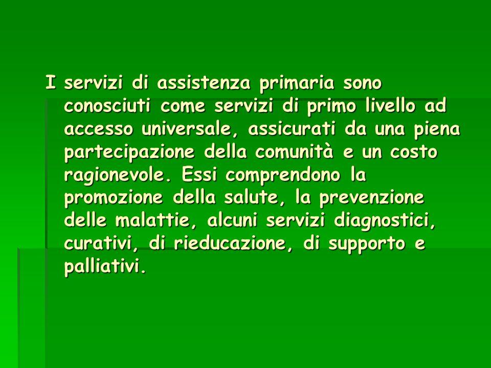 I servizi di assistenza primaria sono conosciuti come servizi di primo livello ad accesso universale, assicurati da una piena partecipazione della comunità e un costo ragionevole.