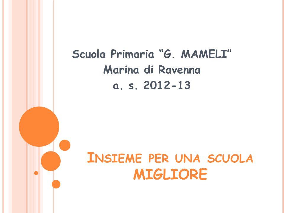 I NSIEME PER UNA SCUOLA MIGLIORE Scuola Primaria G. MAMELI Marina di Ravenna a. s. 2012-13