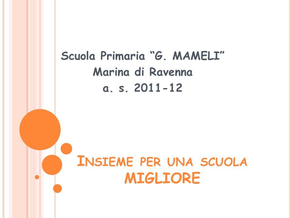 I NSIEME PER UNA SCUOLA MIGLIORE Scuola Primaria G. MAMELI Marina di Ravenna a. s. 2011-12
