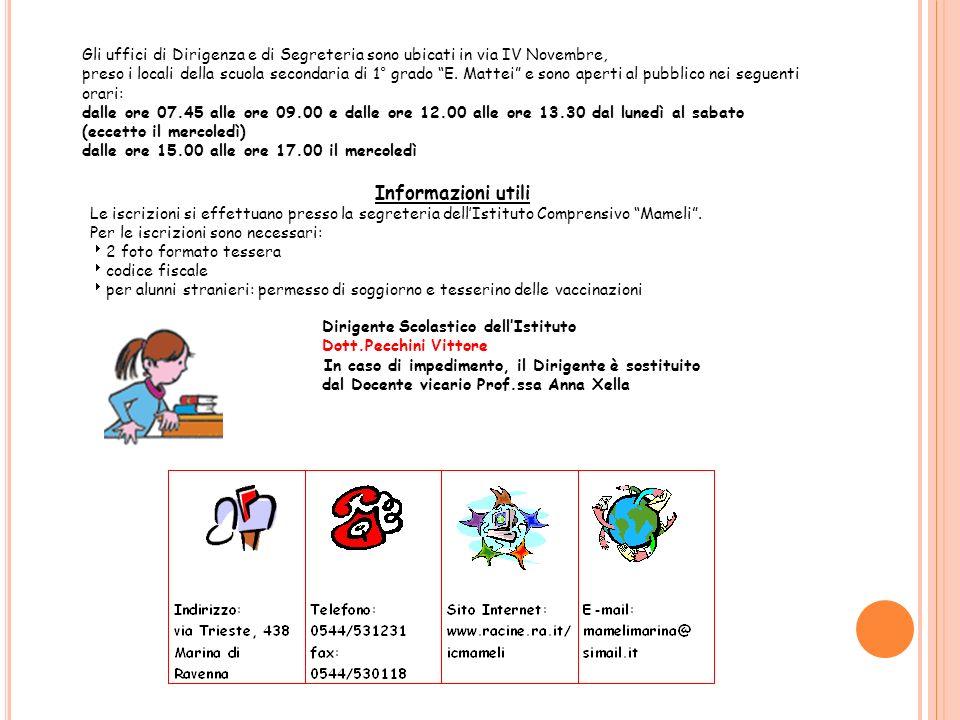 Gli uffici di Dirigenza e di Segreteria sono ubicati in via IV Novembre, preso i locali della scuola secondaria di 1° grado E.