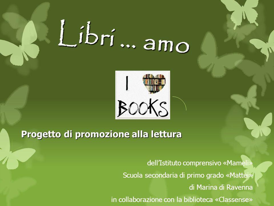 Libri … amo Progetto di promozione alla lettura dellIstituto comprensivo «Mameli» Scuola secondaria di primo grado «Mattei» di Marina di Ravenna in co