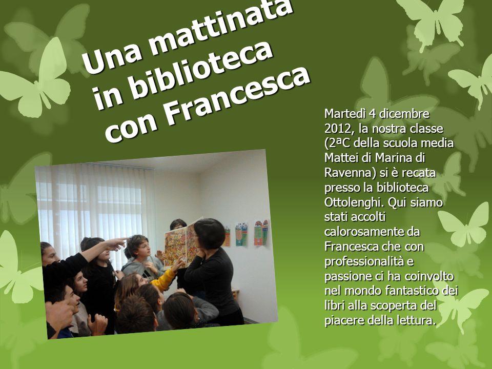 Una mattinata in biblioteca con Francesca Martedì 4 dicembre 2012, la nostra classe (2 ª C della scuola media Mattei di Marina di Ravenna) si è recata