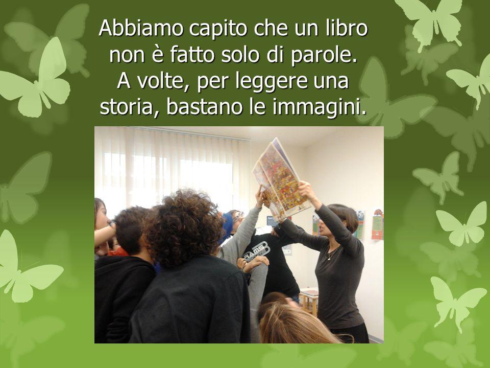 Abbiamo capito che un libro non è fatto solo di parole. A volte, per leggere una storia, bastano le immagini.