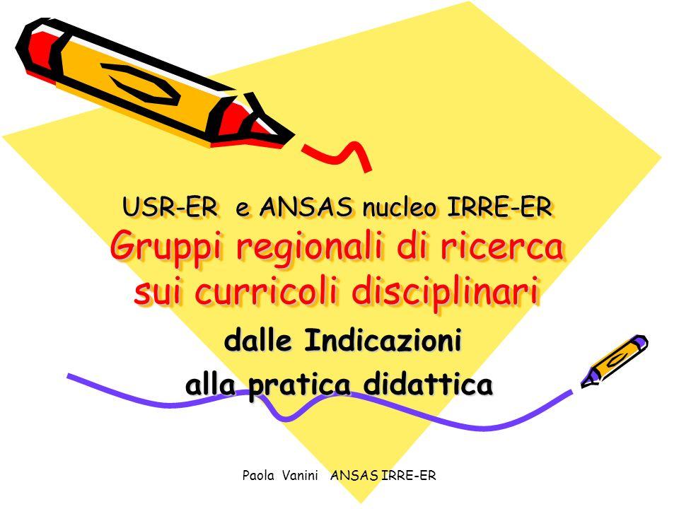 Paola Vanini ANSAS IRRE-ER RIFERIMENTI NORMATIVI Riferimento principale Le indicazioni per il curricolo 2007 (D.M.