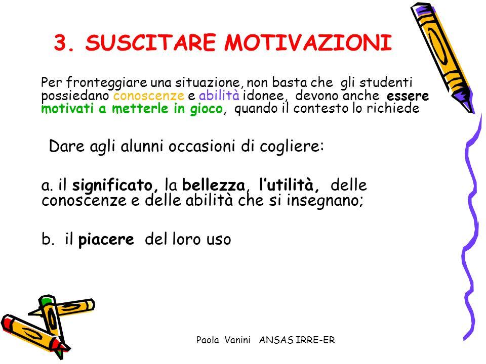 Paola Vanini ANSAS IRRE-ER 3. SUSCITARE MOTIVAZIONI Per fronteggiare una situazione, non basta che gli studenti possiedano conoscenze e abilità idonee