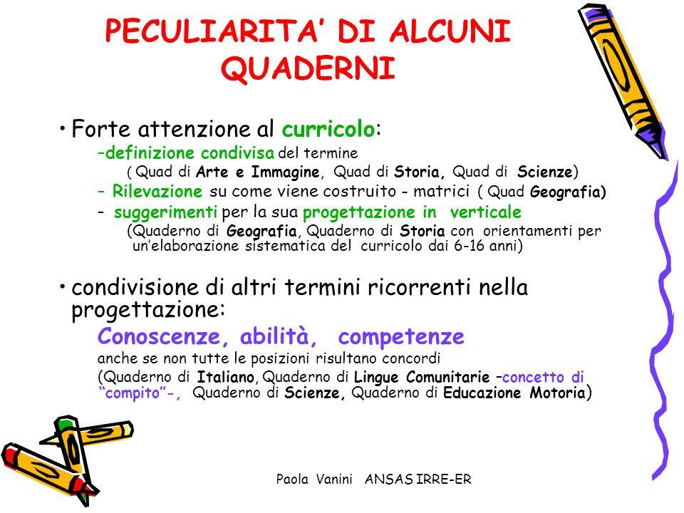 Paola Vanini ANSAS IRRE-ER PECULIARITA DI ALCUNI QUADERNI Forte attenzione al curricolo: –definizione condivisa del termine ( Quad di Arte e Immagine,