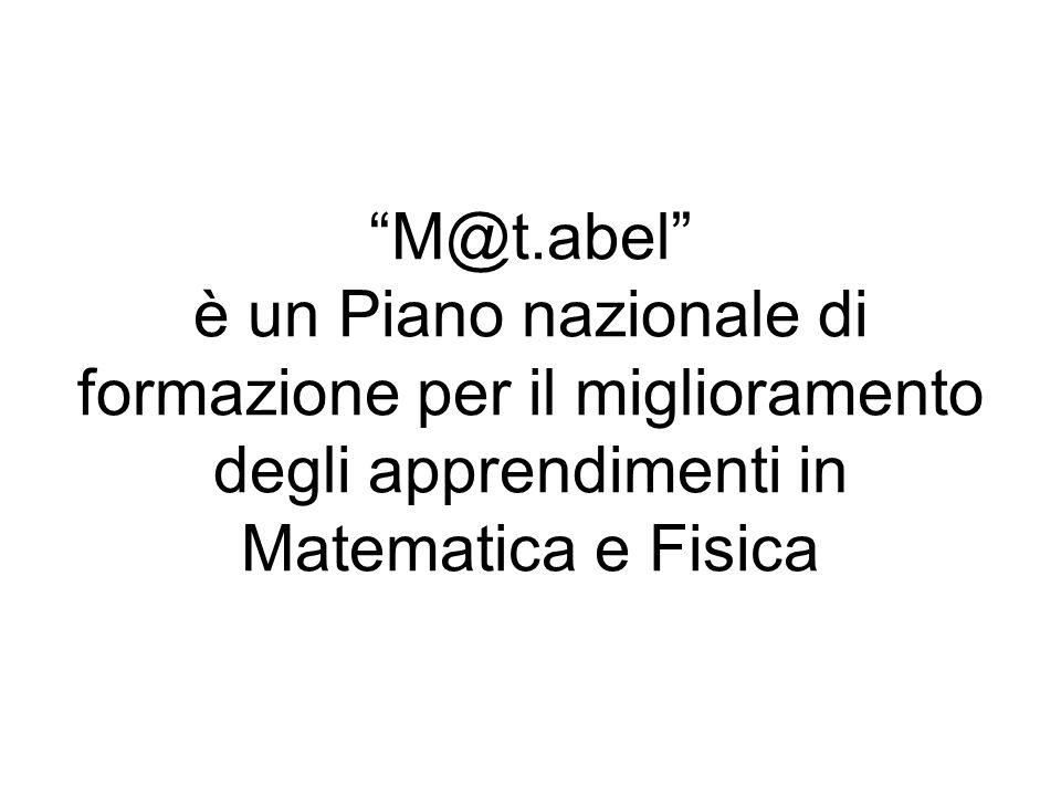 M@t.abel è un Piano nazionale di formazione per il miglioramento degli apprendimenti in Matematica e Fisica