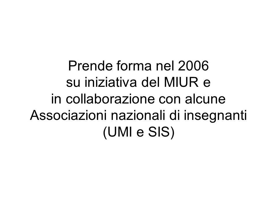 Prende forma nel 2006 su iniziativa del MIUR e in collaborazione con alcune Associazioni nazionali di insegnanti (UMI e SIS)