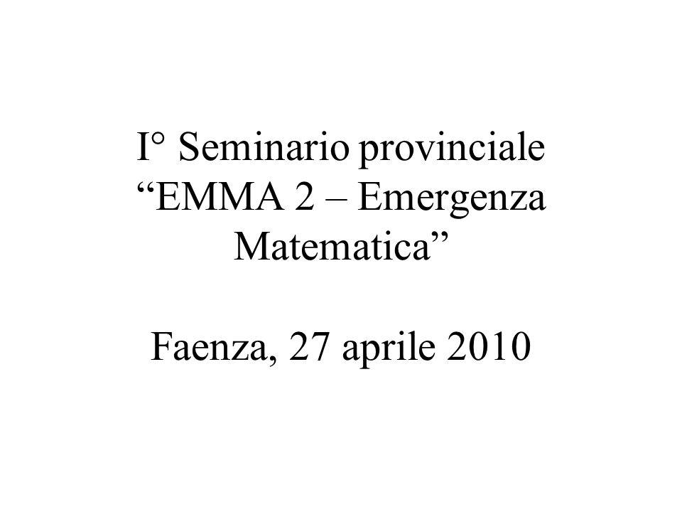 I° Seminario provinciale EMMA 2 – Emergenza Matematica Faenza, 27 aprile 2010