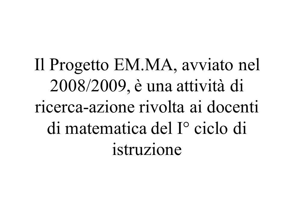 Il Progetto EM.MA, avviato nel 2008/2009, è una attività di ricerca-azione rivolta ai docenti di matematica del I° ciclo di istruzione