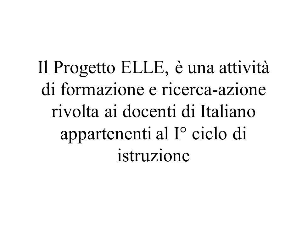 Il Progetto ELLE, è una attività di formazione e ricerca-azione rivolta ai docenti di Italiano appartenenti al I° ciclo di istruzione