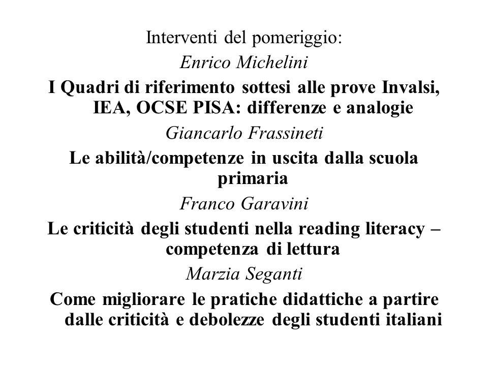 Interventi del pomeriggio: Enrico Michelini I Quadri di riferimento sottesi alle prove Invalsi, IEA, OCSE PISA: differenze e analogie Giancarlo Frassi