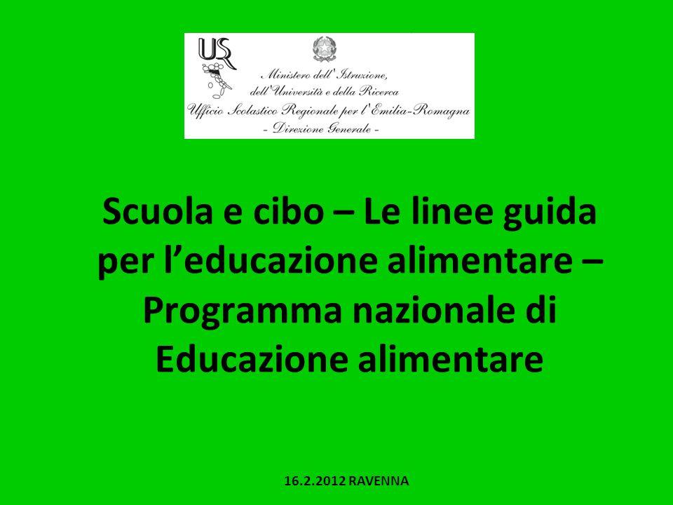Scuola e cibo – Le linee guida per leducazione alimentare – Programma nazionale di Educazione alimentare 16.2.2012 RAVENNA
