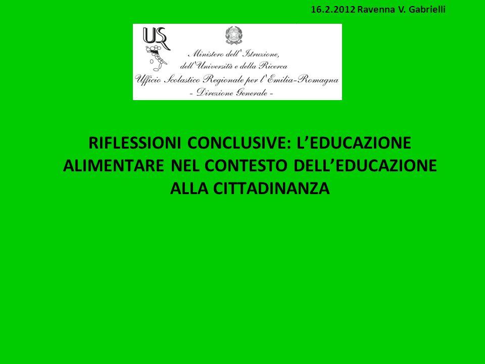 RIFLESSIONI CONCLUSIVE: LEDUCAZIONE ALIMENTARE NEL CONTESTO DELLEDUCAZIONE ALLA CITTADINANZA 16.2.2012 Ravenna V.
