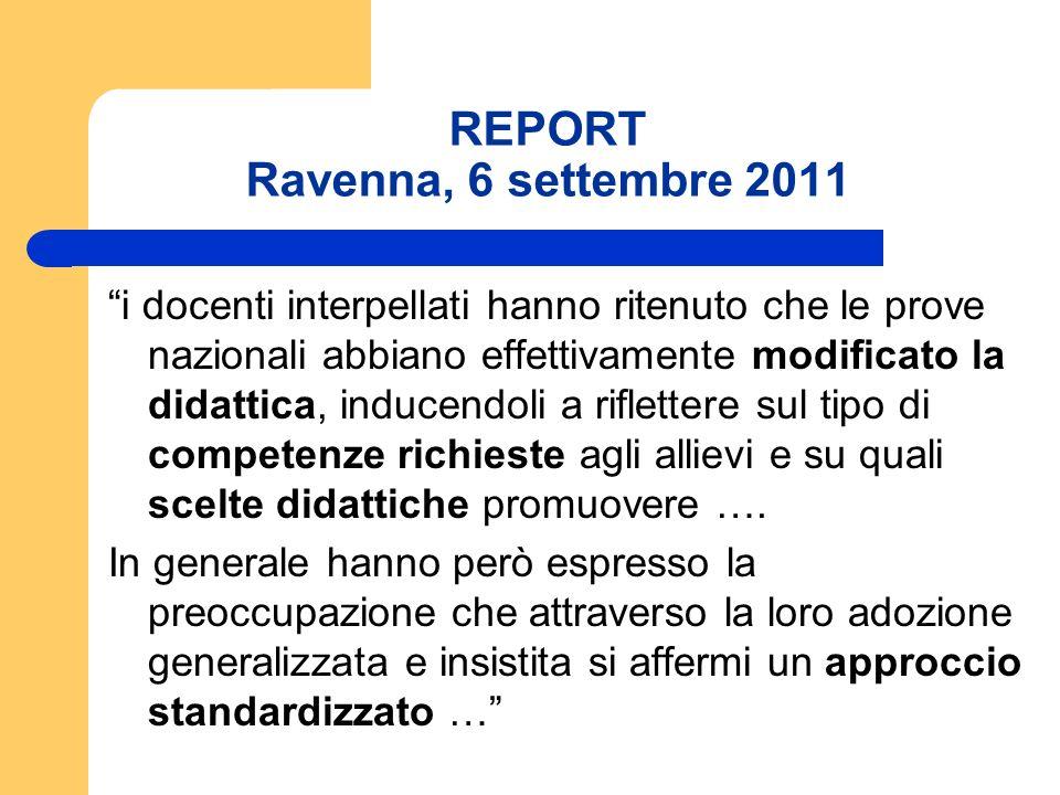 REPORT Ravenna, 6 settembre 2011 i docenti interpellati hanno ritenuto che le prove nazionali abbiano effettivamente modificato la didattica, inducend