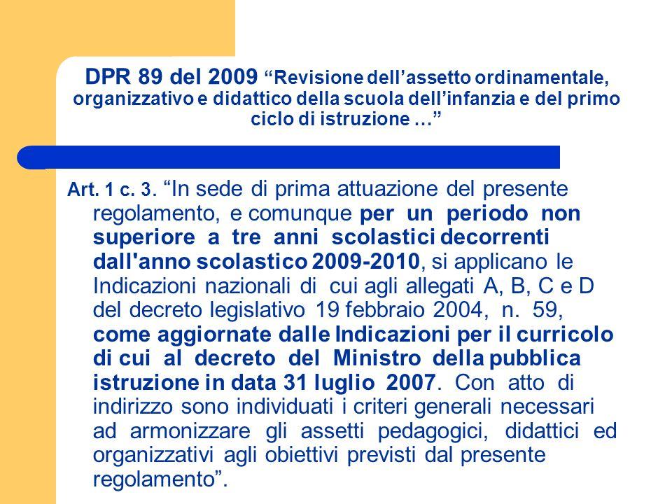 DPR 89 del 2009 Revisione dellassetto ordinamentale, organizzativo e didattico della scuola dellinfanzia e del primo ciclo di istruzione … Art. 1 c. 3