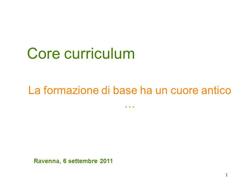 1 Core curriculum La formazione di base ha un cuore antico … Ravenna, 6 settembre 2011