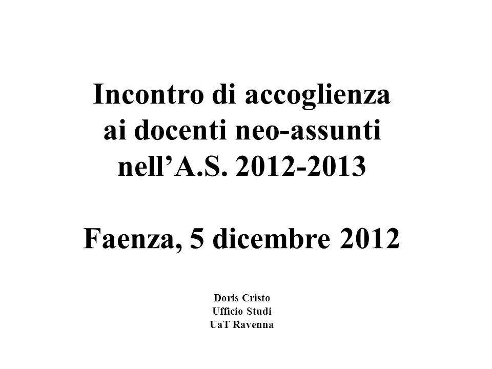 Incontro di accoglienza ai docenti neo-assunti nellA.S. 2012-2013 Faenza, 5 dicembre 2012 Doris Cristo Ufficio Studi UaT Ravenna