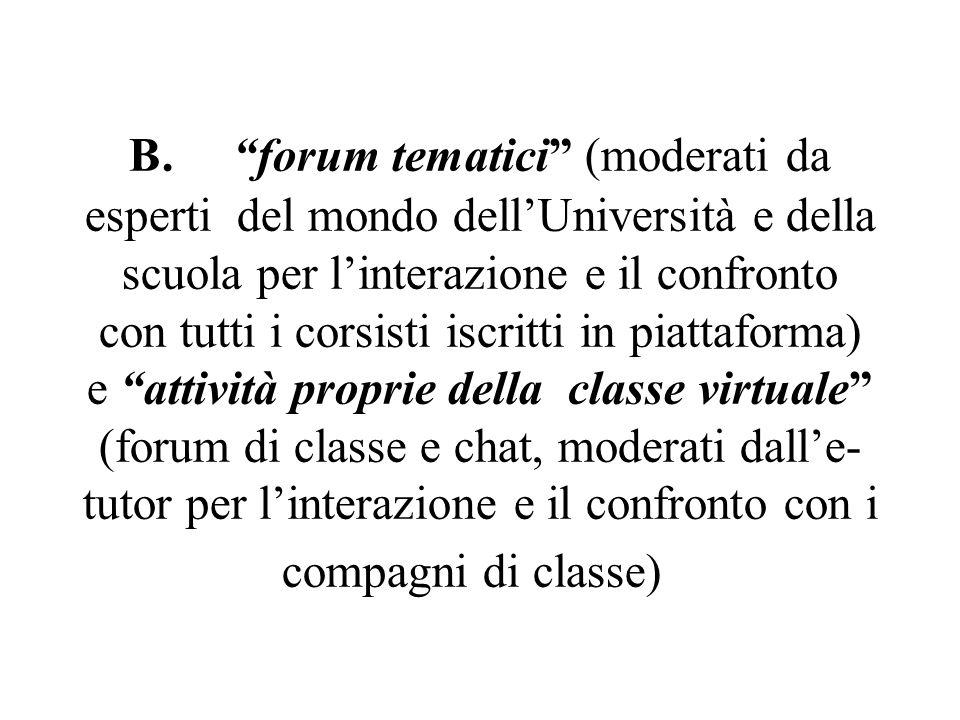 B. forum tematici (moderati da esperti del mondo dellUniversità e della scuola per linterazione e il confronto con tutti i corsisti iscritti in piatta