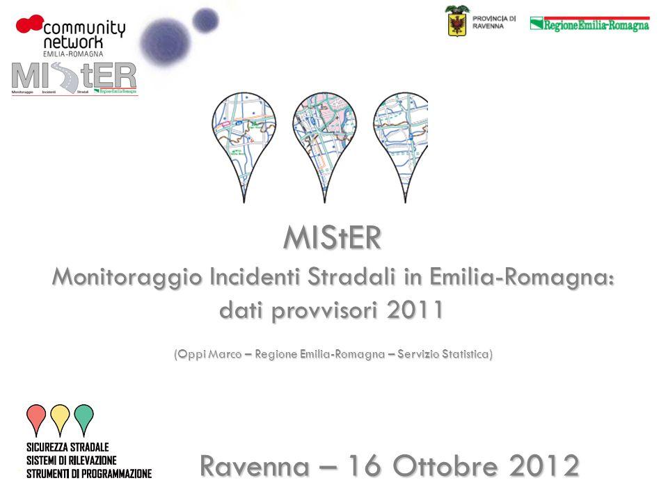 Ravenna – 16 Ottobre 2012 MIStER Monitoraggio Incidenti Stradali in Emilia-Romagna: dati provvisori 2011 (Oppi Marco – Regione Emilia-Romagna – Servizio Statistica)