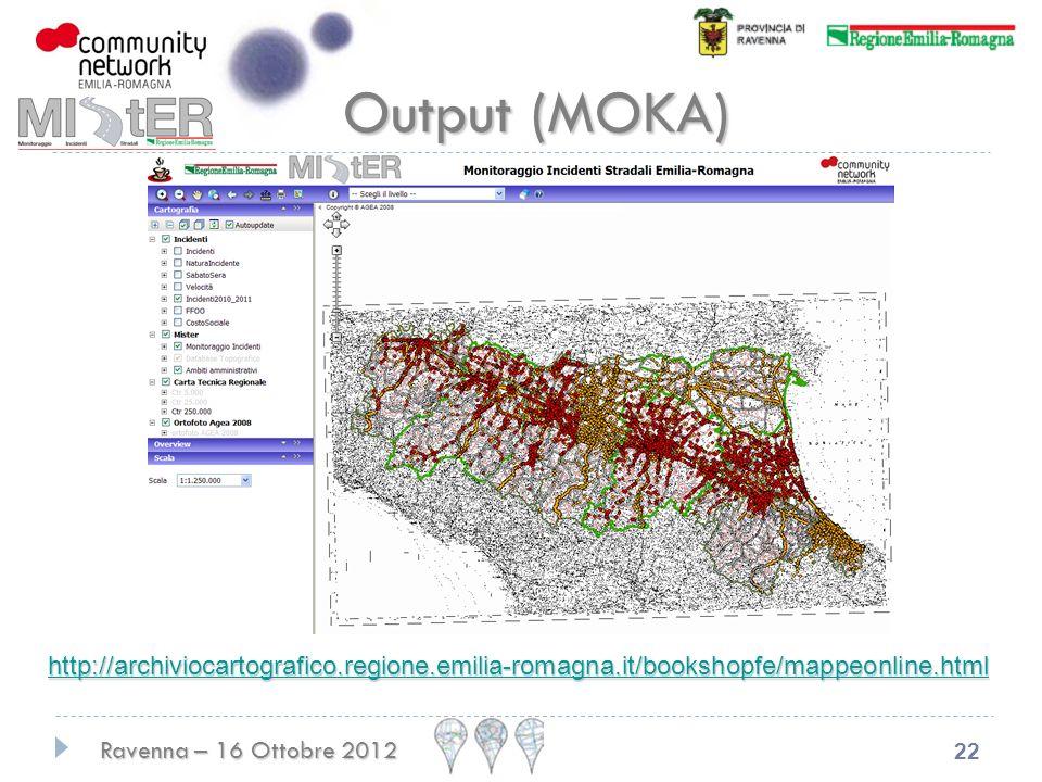 Ravenna – 16 Ottobre 2012 22 http://archiviocartografico.regione.emilia-romagna.it/bookshopfe/mappeonline.html Output (MOKA)