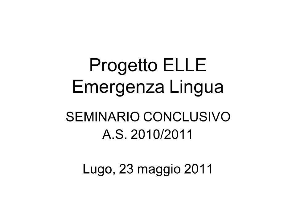 Progetto ELLE Emergenza Lingua SEMINARIO CONCLUSIVO A.S. 2010/2011 Lugo, 23 maggio 2011