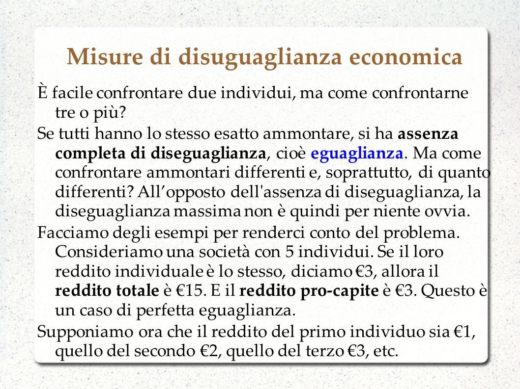 Misure di disuguaglianza economica È facile confrontare due individui, ma come confrontarne tre o più? Se tutti hanno lo stesso esatto ammontare, si h