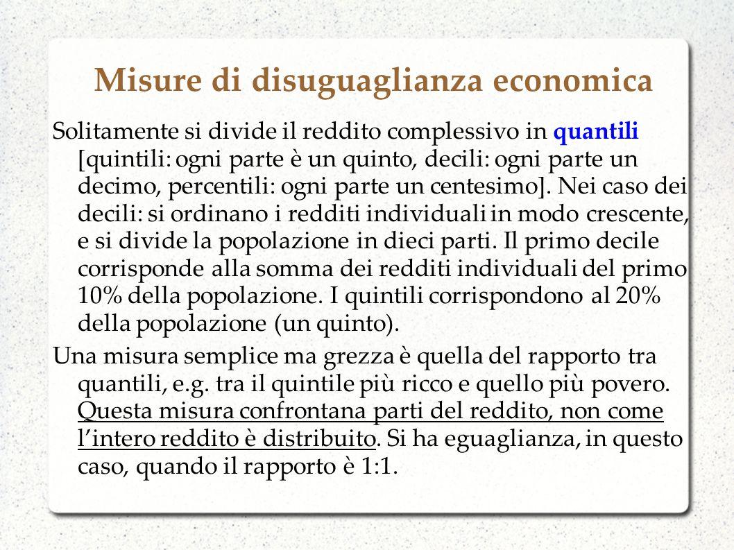 Misure di disuguaglianza economica Solitamente si divide il reddito complessivo in quantili [quintili: ogni parte è un quinto, decili: ogni parte un d