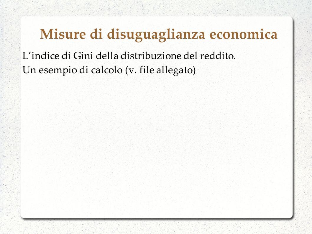 Misure di disuguaglianza economica Lindice di Gini della distribuzione del reddito. Un esempio di calcolo (v. file allegato)