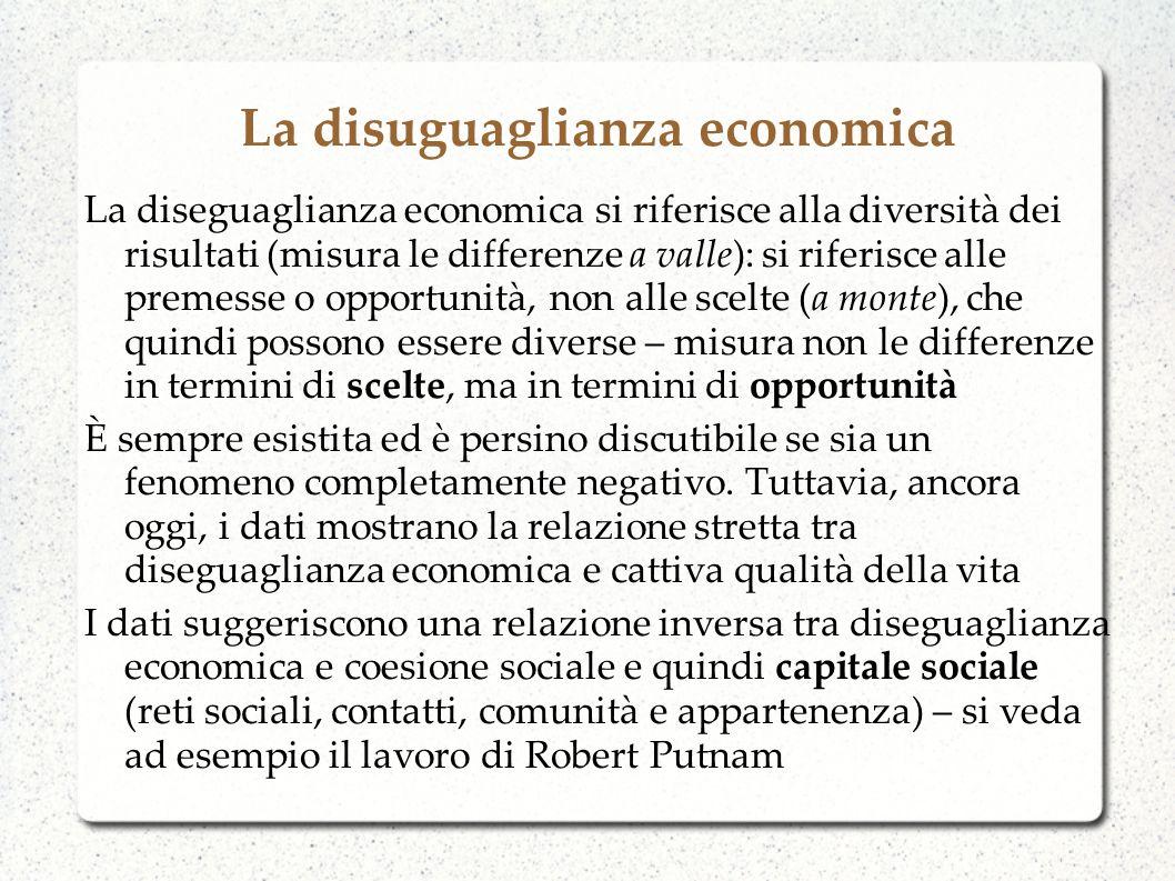 La disuguaglianza economica La diseguaglianza economica si riferisce alla diversità dei risultati (misura le differenze a valle): si riferisce alle pr