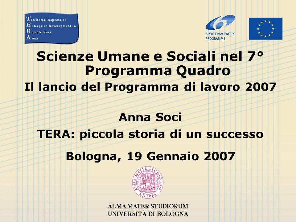 Scienze Umane e Sociali nel 7° Programma Quadro Il lancio del Programma di lavoro 2007 Anna Soci TERA: piccola storia di un successo Bologna, 19 Gennaio 2007