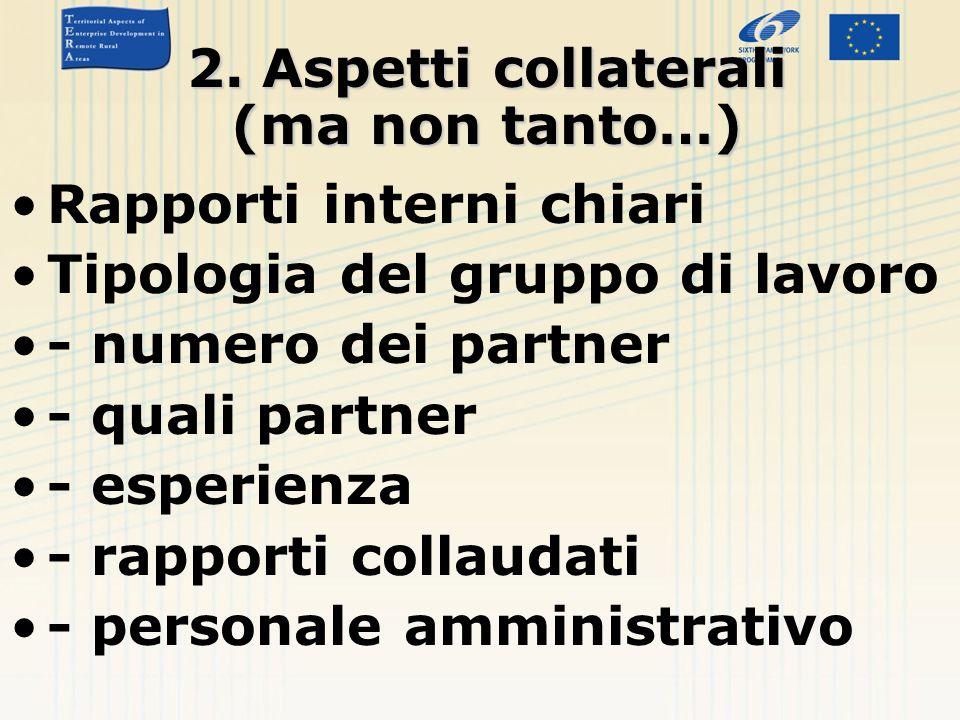 2. Aspetti collaterali (ma non tanto…) Rapporti interni chiari Tipologia del gruppo di lavoro - numero dei partner - quali partner - esperienza - rapp