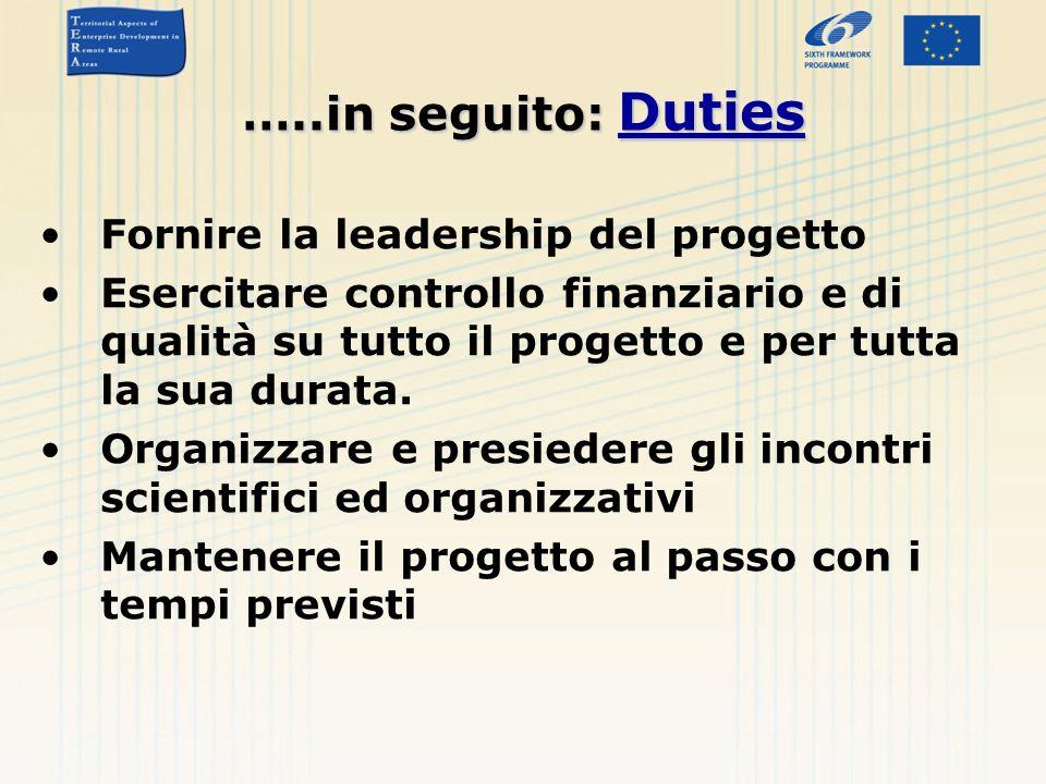 …..in seguito: Duties Fornire la leadership del progetto Esercitare controllo finanziario e di qualità su tutto il progetto e per tutta la sua durata.