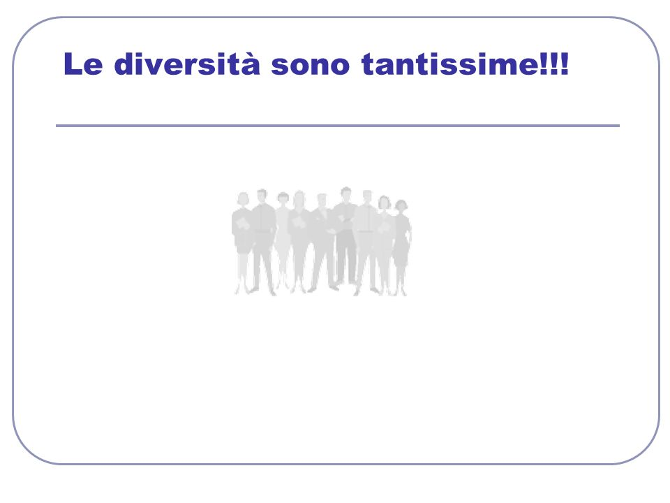 Nelle imprese La diversità è un valore per le Persone e per le Organizzazioni