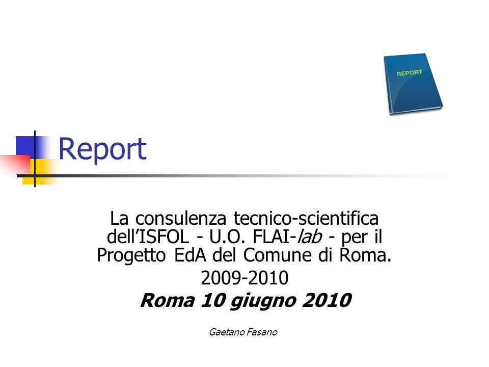 Report La consulenza tecnico-scientifica dellISFOL - U.O. FLAI-lab - per il Progetto EdA del Comune di Roma. 2009-2010 Roma 10 giugno 2010 Gaetano Fas