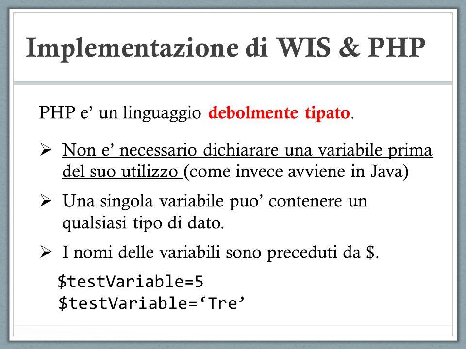 Implementazione di WIS & PHP PHP e un linguaggio debolmente tipato. Non e necessario dichiarare una variabile prima del suo utilizzo (come invece avvi