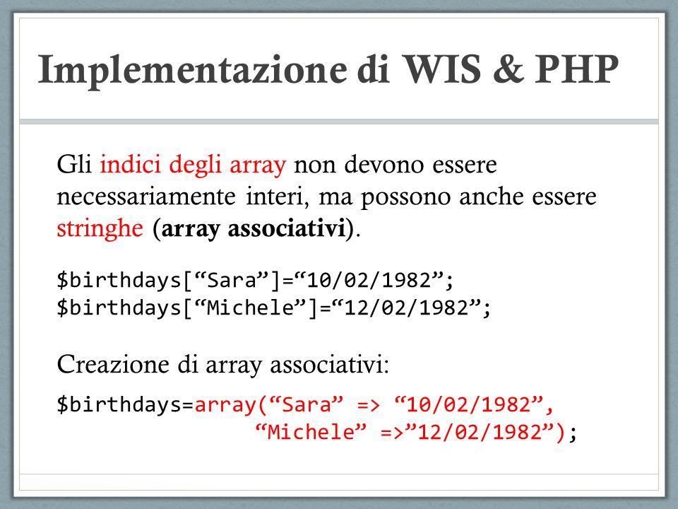 Implementazione di WIS & PHP Gli indici degli array non devono essere necessariamente interi, ma possono anche essere stringhe ( array associativi ).