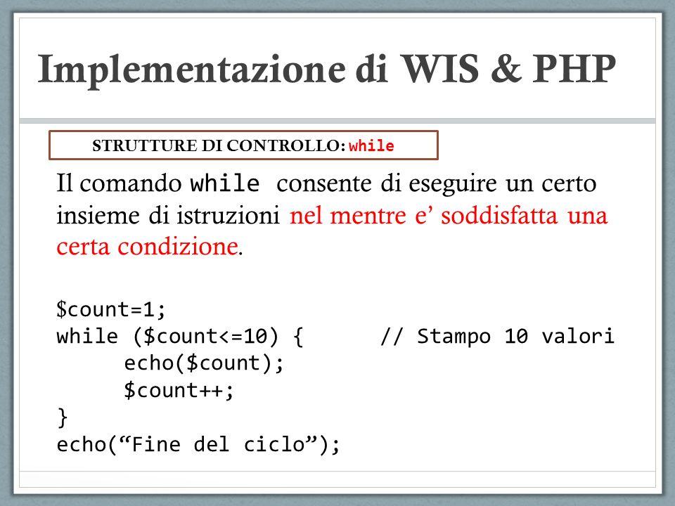 Implementazione di WIS & PHP Il comando while consente di eseguire un certo insieme di istruzioni nel mentre e soddisfatta una certa condizione. $ cou